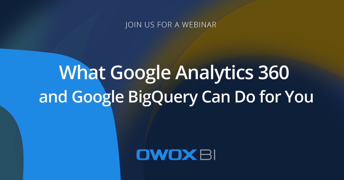 What Google Analytics 360 and Google BigQuery Can Do for You